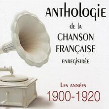 Anthologie de la chanson francaise enregistree. Les annees 1900-1920 - CD Audio