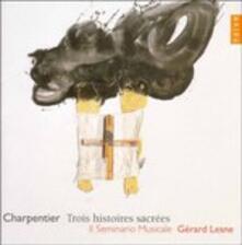 Trois Histoires Sacrees - CD Audio di Marc-Antoine Charpentier