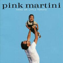 Hang on Little Tomato - CD Audio di Pink Martini