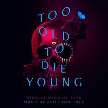 Too Old to Die Young (Colonna Sonora) - Vinile LP di Cliff Martinez
