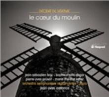 Le Coeur du Moulin - CD Audio di Deodat de Severac,Déodat de Séverac,Jean-Yves Ossence