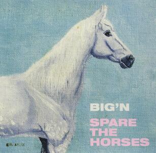 Big'n - Spare the Horses - Vinile 10''