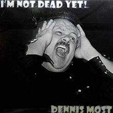 I'm Not Dead Yet - Vinile LP di Dennis Most