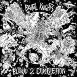Blown 2 Completion - Vinile LP di Brutal Knights