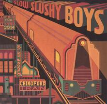 Chingford Train - Vinile LP di Slow Slushy Boys