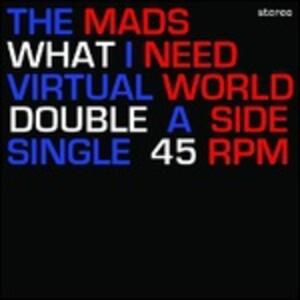 What I Need - Virtual World - Vinile 7'' di Mads