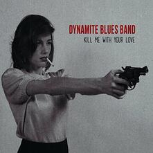 Kill Me with Your Love - Vinile LP di Dynamite Blues Band