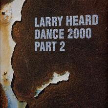 Dance 2000 part 2 - Vinile LP di Larry Heard