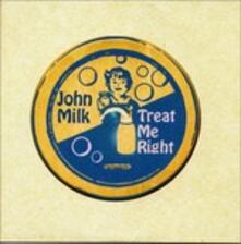 Treat Me Right - Vinile LP di John Milk