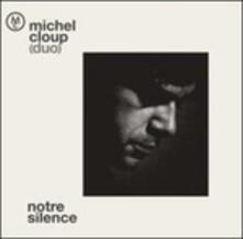 Notre Silence - Vinile LP di Michel Cloup (Duo)