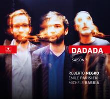 Dadada. Saison 3 - Vinile LP di Roberto Negro