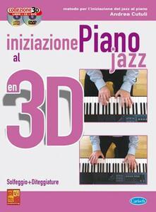 Iniziazione Al Piano Jazz in 3D + Cd + Dvd. Andrea Cutuli. Pianoforte -  Andrea Cutuli - copertina