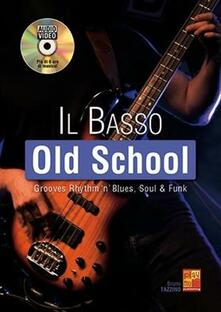 Il Basso Old School + audio online. Grooves, Rhythm 'n' Blues, Soul & Funk -  Bruno Tazzino - copertina