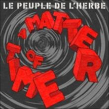 A Matter of Time - Vinile LP di Le Peuple de l'Herbe