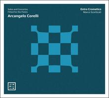Solos and Concertos Fitted for the Flutes - CD Audio di Arcangelo Corelli,Marco Scorticati,Estro Cromatico
