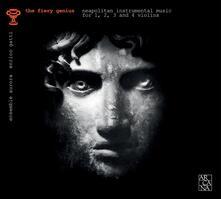 The Fiery Genius. Musica strumentale napoletana per 1, 2, 3 o 4 violini (1650-1750) - CD Audio di Ensemble Aurora,Enrico Gatti
