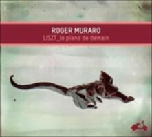 Le piano de demain - CD Audio di Franz Liszt,Roger Muraro