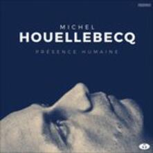 Presence Humaine - Vinile LP di Michel Houellebecq