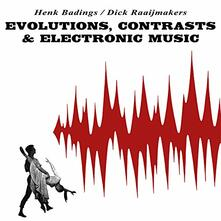 Evolutions, Contrasts. Electronic Music - Vinile LP di Henk Badings,Dick Raaymakers