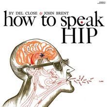 How to Speak Hip - Vinile LP di John Brent,Del Close