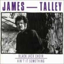 Black Jack Choir-Ain't it Something - CD Audio di James Talley