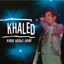 Khouf Ngadji Bahri - CD Audio di Cheb Khaled
