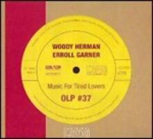 Music for Tired Lovers - CD Audio di Woody Herman,Erroll Garner