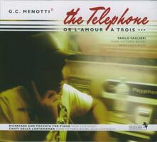 The Telephone or L'Amour à Trois - CD Audio di Giancarlo Menotti