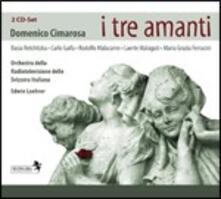 I tre amanti - CD Audio di Domenico Cimarosa
