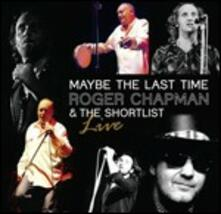 Maybe the Last Time. Live - CD Audio di Roger Chapman,Shortlist