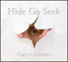 Hide Go Seek - CD Audio di Roger Chapman