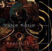 Meanwhile - CD Audio di Trance Mission