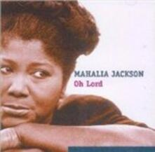 Oh Lord - CD Audio di Mahalia Jackson