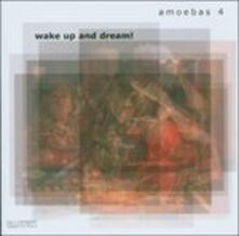Wake Up and Dream! - CD Audio di Amoebas 4