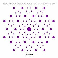 Icosahedrite Ep - Vinile LP di Eduardo De La Calle