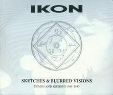 Sketches & Blurred Visions - CD Audio di Ikon