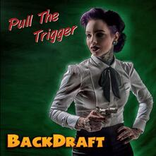 Pull the Trigger (Limited Edition) - Vinile LP di Backdraft