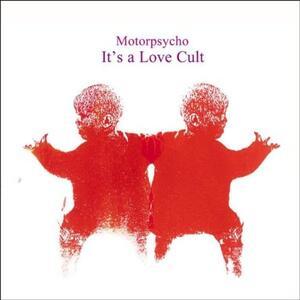 It's a Love Cult - Vinile LP di Motorpsycho