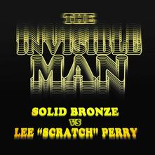 The Invisible Man. Solid Bronze vs. Lee Scratch Perry (Coloured Vinyl) - Vinile 7'' di Solid Bronze