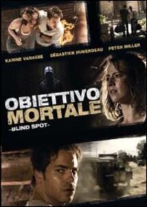 Obiettivo mortale. Blind spot di Dominic James - DVD