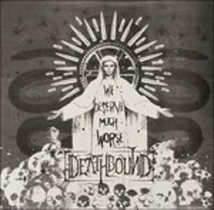 We Deserve Much Worse - Vinile LP di Deathbound