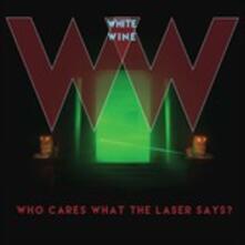 Who Cares What the Laser Says? - Vinile LP di White Wine