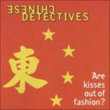 Are Kisses Out of Fashion? - CD Audio di Chinese Detective