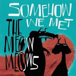 Somehow We Met - Vinile LP di Meow Meows