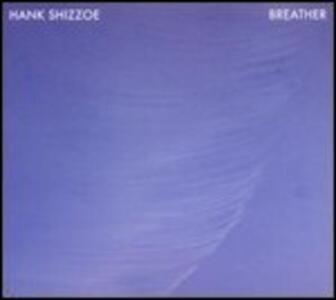 Breather - Vinile LP di Hank Shizzoe