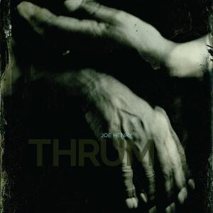 Thrum - Vinile LP di Joe Henry