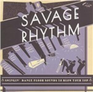 Savage Rhythm. Swinging Dance Floor Sounds to Blow Your Top - Vinile LP
