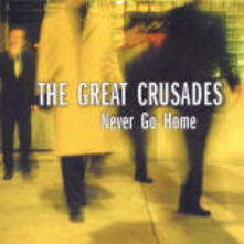 Never Go Home - CD Audio di Great Crusades
