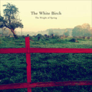 Weight of Spring - Vinile LP di White Birch
