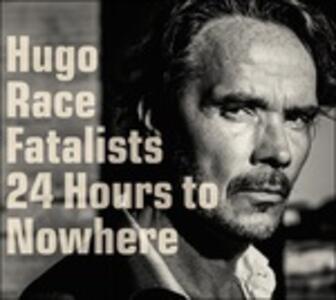 24 Hours to Nowhere - Vinile LP + CD Audio di Hugo Race Fatalists